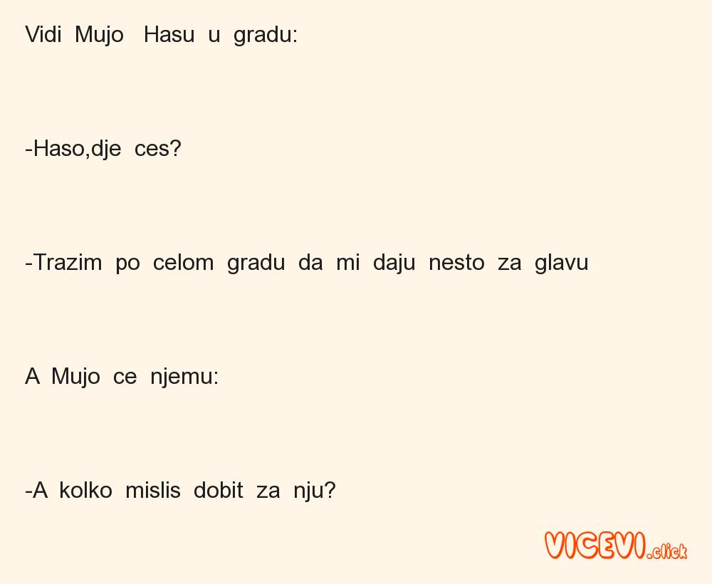 Vidi  Mujo   Hasu  u  gradu:   -Haso,dje  ces?